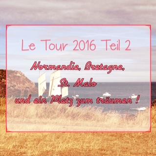 Le Toure 2016 …. die Bretagne, St. Malo und DER Platz schlechthin