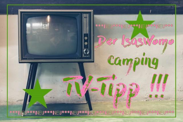 NEU & AKTUELL! Die IsasWomo Camping TV Tipps