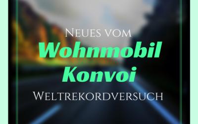 Neues vom Wohnmobil Konvoi Weltrekordversuch