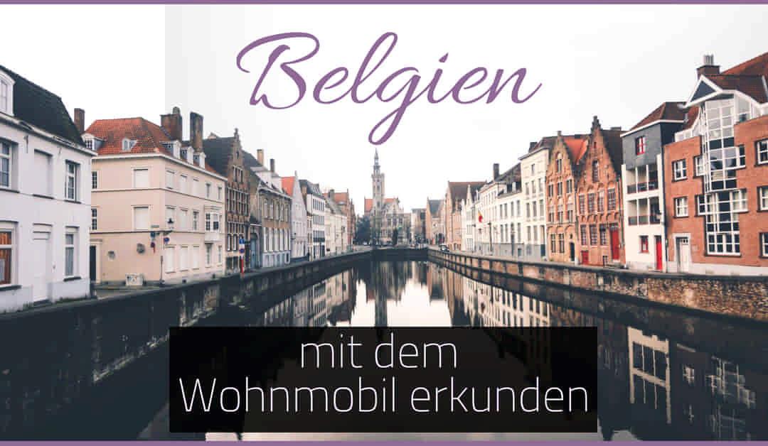 7 Tage Road Trip durch Belgien mit dem Wohnmobil