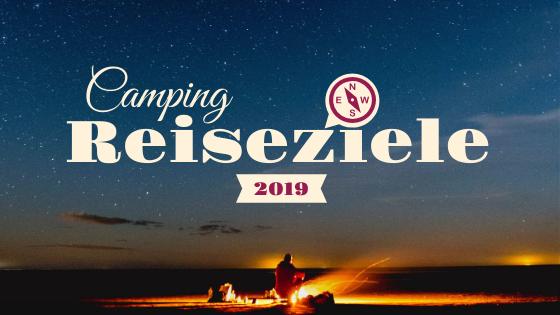 Camping Reiseziele 2019 - neue Reiseideen für Camper in Wohnmobil und Wohnwagen