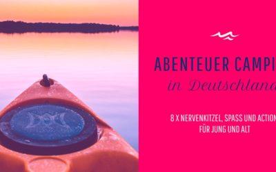 Abenteuer Camping in Deutschland – 8 Ziele samt Action, Spaß und Nervenkitzel