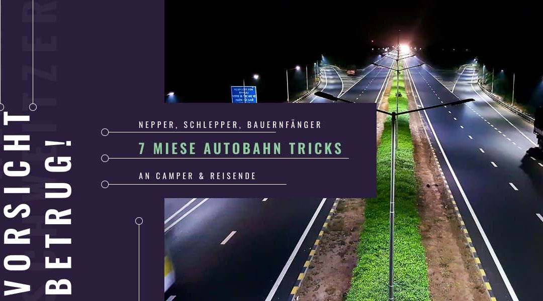 Autobahn Tricks – 7 miese Betrügereien an Campern on the Road