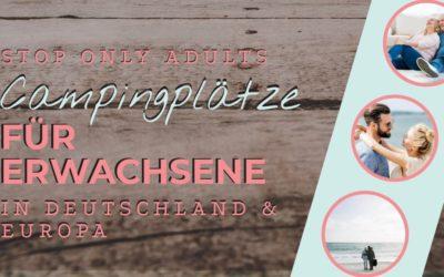Campingplätze für Erwachsene in Deutschland und Europa