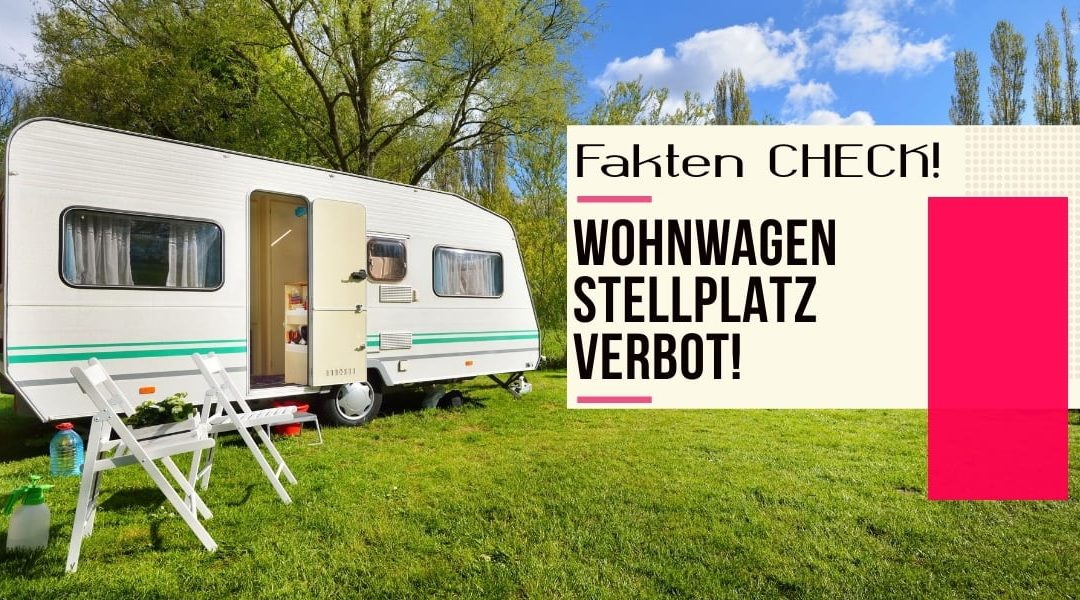 Wohnwagen Stellplatz Verbot – Fakten zum Dauerthema unter Campern