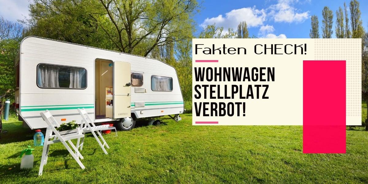 Wohnwagen Stellplatz Verbot im Fakten Check!