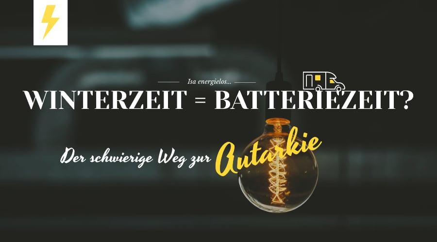 Winterzeit ist Batteriezeit? Der komplizierte Weg zur Womo Autarkie