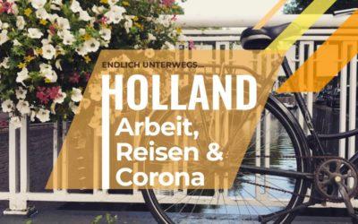 Reisen, Arbeit, Holland & Corona… endlich wieder unterwegs