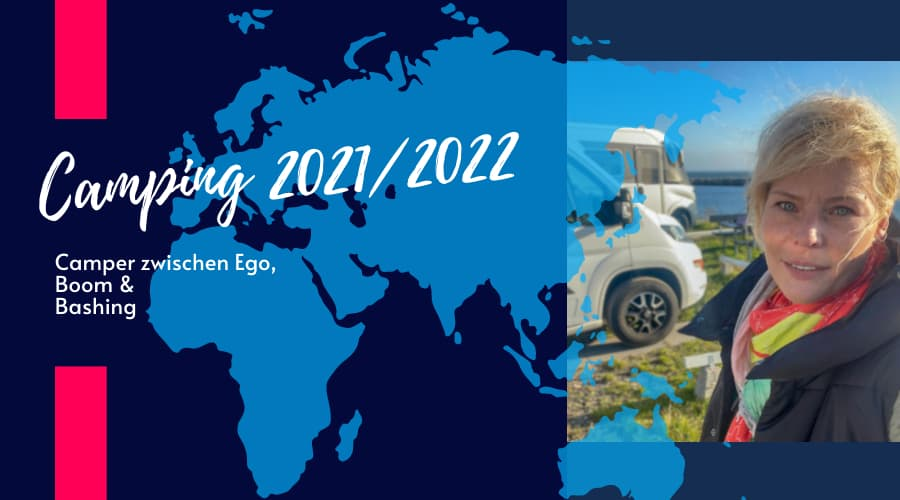 Campingwelt 2021- 2022 – Zwischen Ego-Campernund Camper Bashing